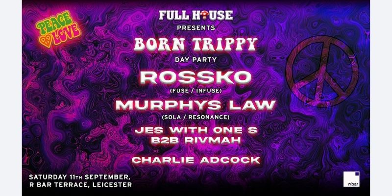 Full House presents: Born Trippy Day Party - R Bar - Leicester